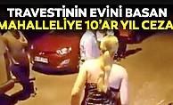 Travestinin evini basan mahalleliye 10'ar yıl ceza!