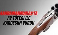 Kahramanmaraş'ta av tüfeği ile kardeşini vurdu