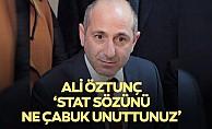Ali Öztunç; 'stat sözünü ne çabuk unuttunuz'