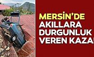 Mersin'de akıllara durgunluk veren kaza!