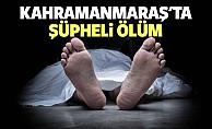 bKahramanmaraş#039;ta şüpheli ölüm/b