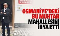 Osmaniyedeki bu muhtar mahallesini ihya etti