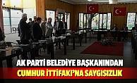 Ak Parti belediye başkanından Cumhur İttifakına saygısızlık