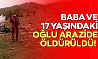bBaba ve 17 yaşındaki oğlu arazide öldürüldü!/b