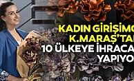 Kadın girişimci Kahramanmaraş'tan 10 ülkeye ihracat yapıyor