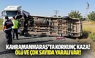Kahramanmaraş'ta korkunç kaza! Ölü ve çok sayıda yaralı var!