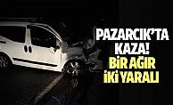 Pazarcık'ta kaza, 1 ağır 2 yaralı